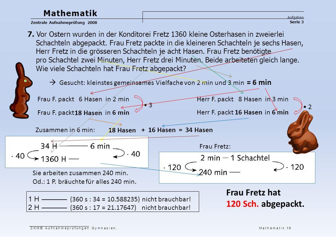 Frau Fretz hat 120 Sch. abgepackt. Mathematik = 6 min 2