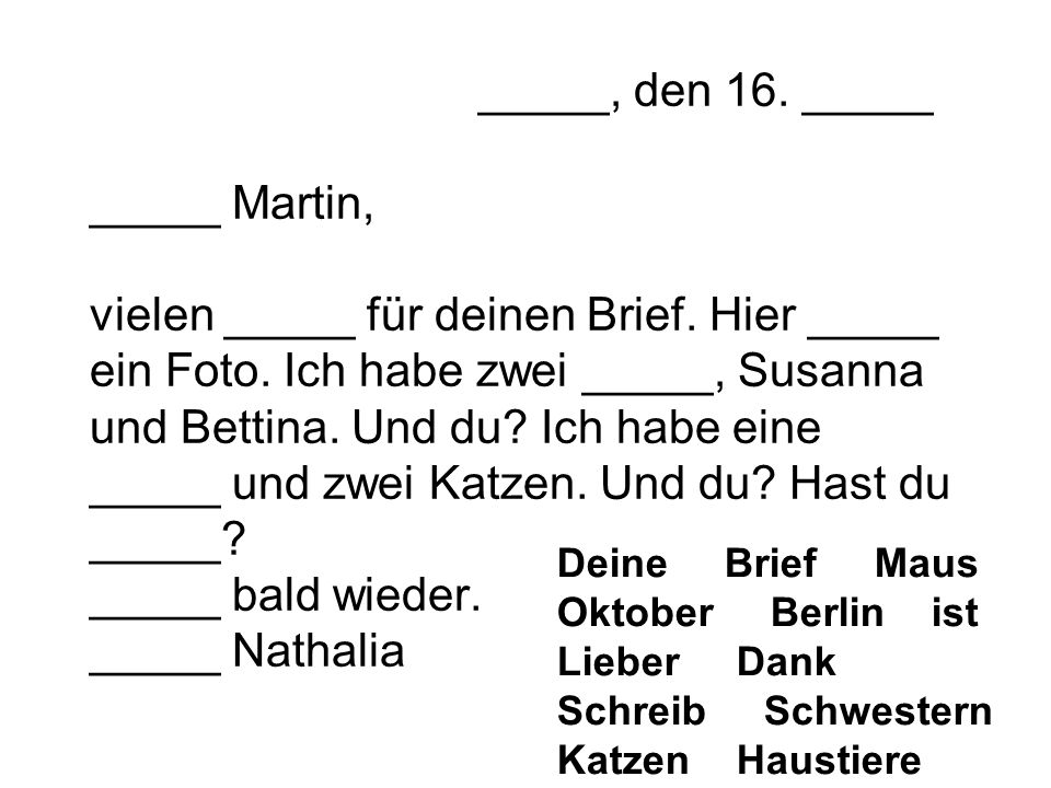 _____, den 16. _____ _____ Martin, vielen _____ für deinen Brief