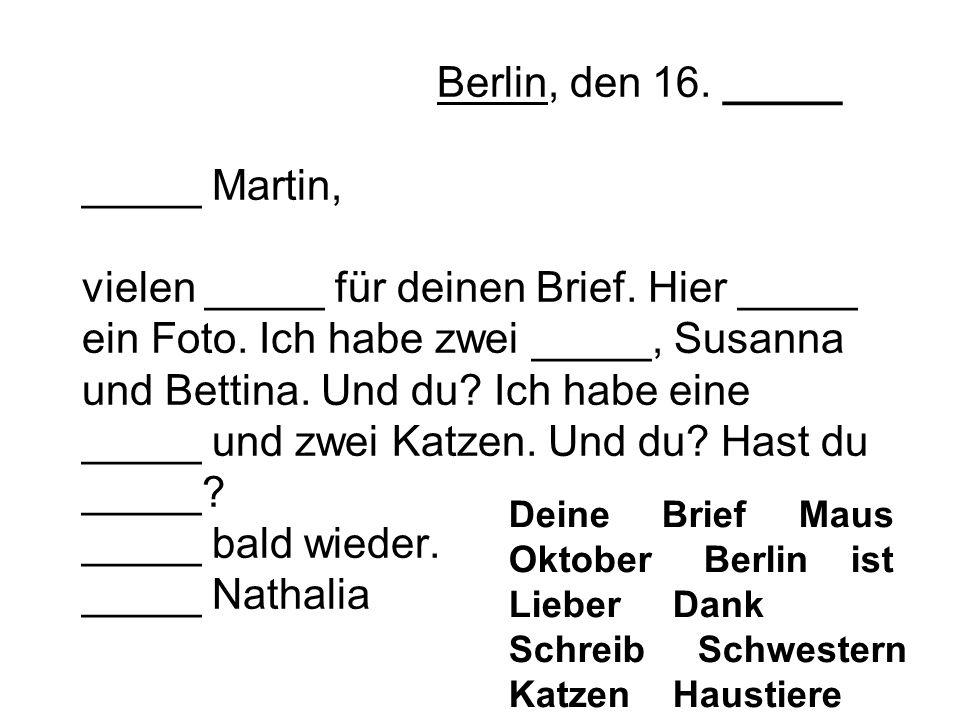 Berlin, den 16. _____ _____ Martin, vielen _____ für deinen Brief