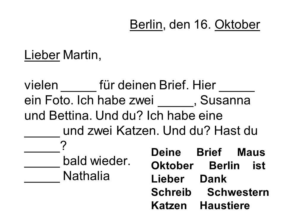 Berlin, den 16. Oktober Lieber Martin, vielen _____ für deinen Brief
