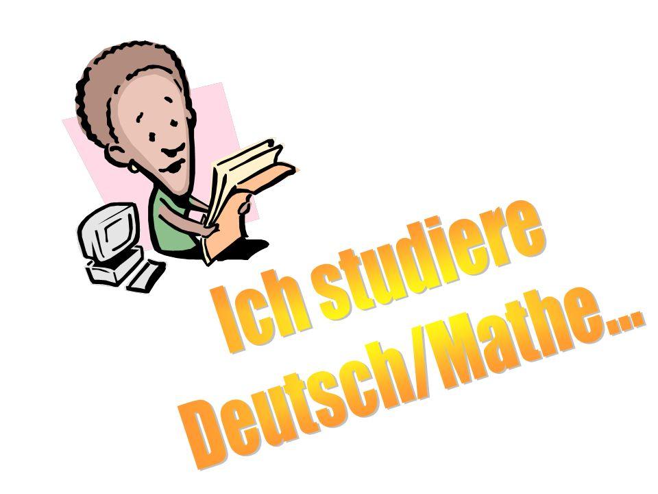 Ich studiere Deutsch/Mathe...