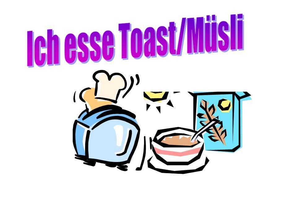 Ich esse Toast/Müsli