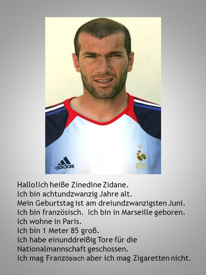Hallo!Ich heiβe Zinedine Zidane.