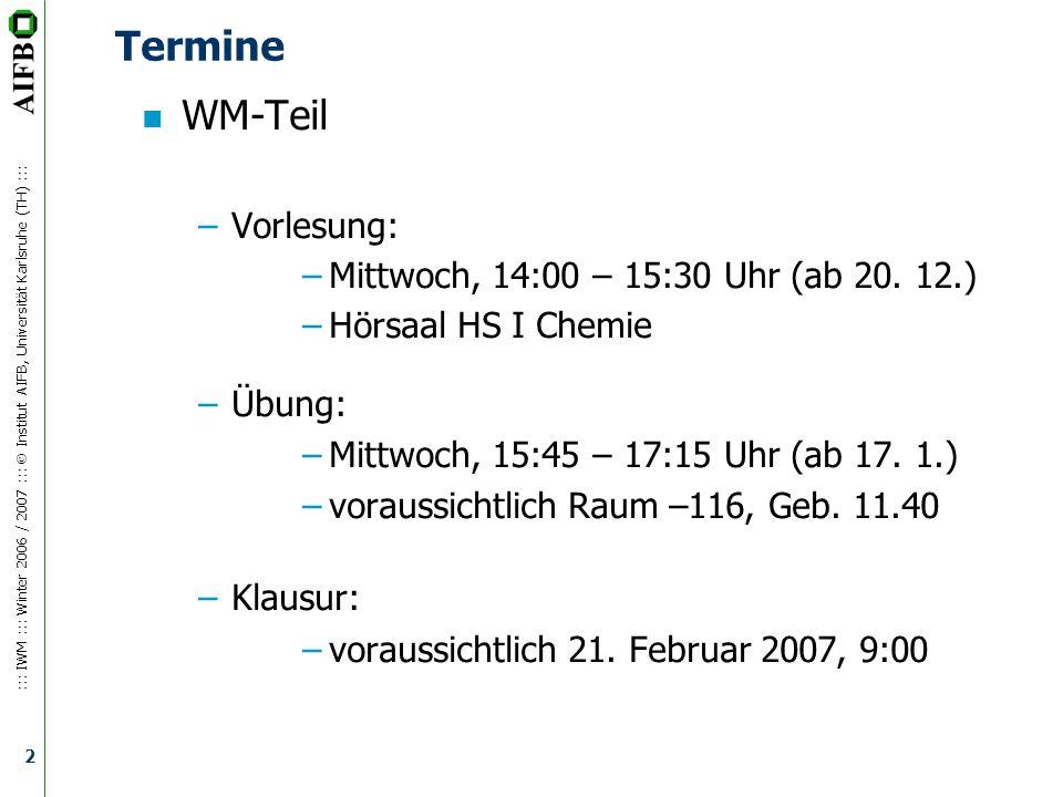 Termine WM-Teil Vorlesung: Mittwoch, 14:00 – 15:30 Uhr (ab 20. 12.)