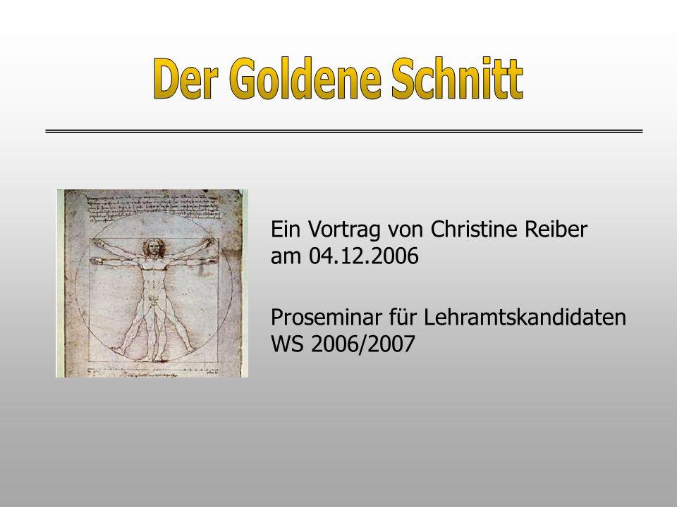 Der Goldene Schnitt Ein Vortrag von Christine Reiber am 04.12.2006