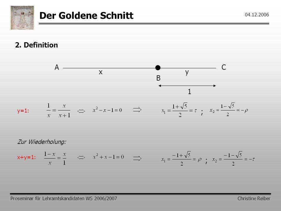 • Der Goldene Schnitt 2. Definition A C x y B 1 ; ; Zur Wiederholung: