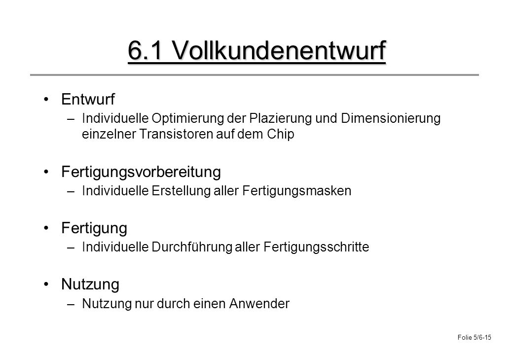 6.1 Vollkundenentwurf Entwurf Fertigungsvorbereitung Fertigung Nutzung