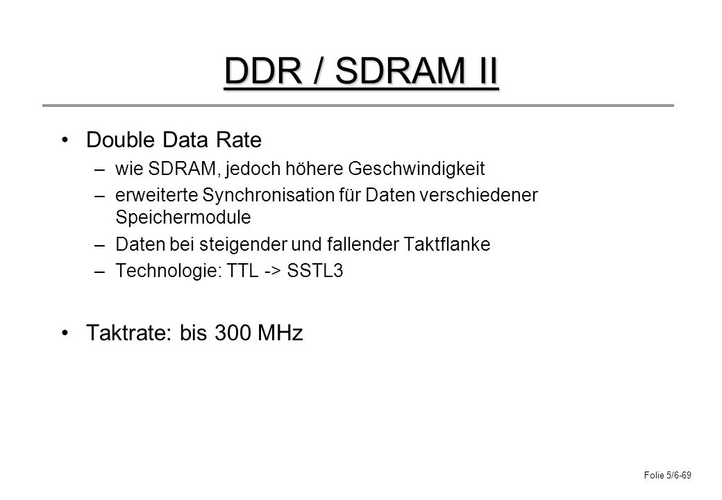 DDR / SDRAM II Double Data Rate Taktrate: bis 300 MHz