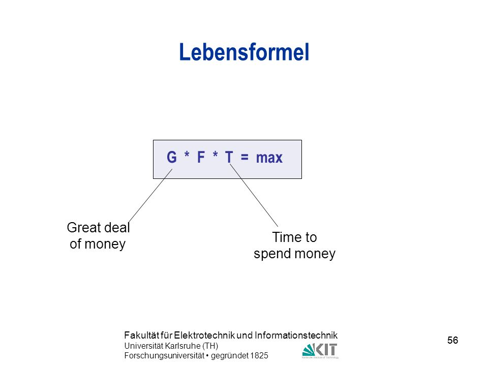 Lebensformel G * F * T = max Great deal of money Time to spend money