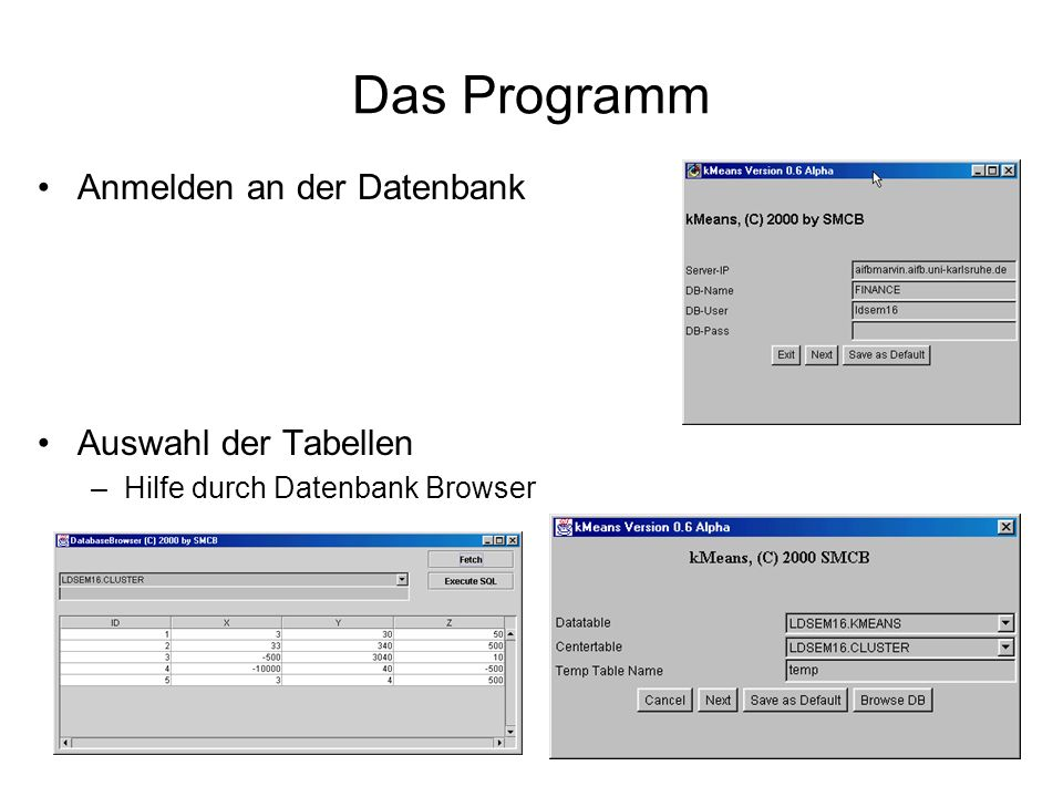 Das Programm Anmelden an der Datenbank Auswahl der Tabellen