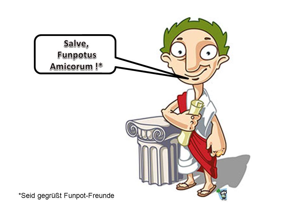 Salve, Funpotus Amicorum !*