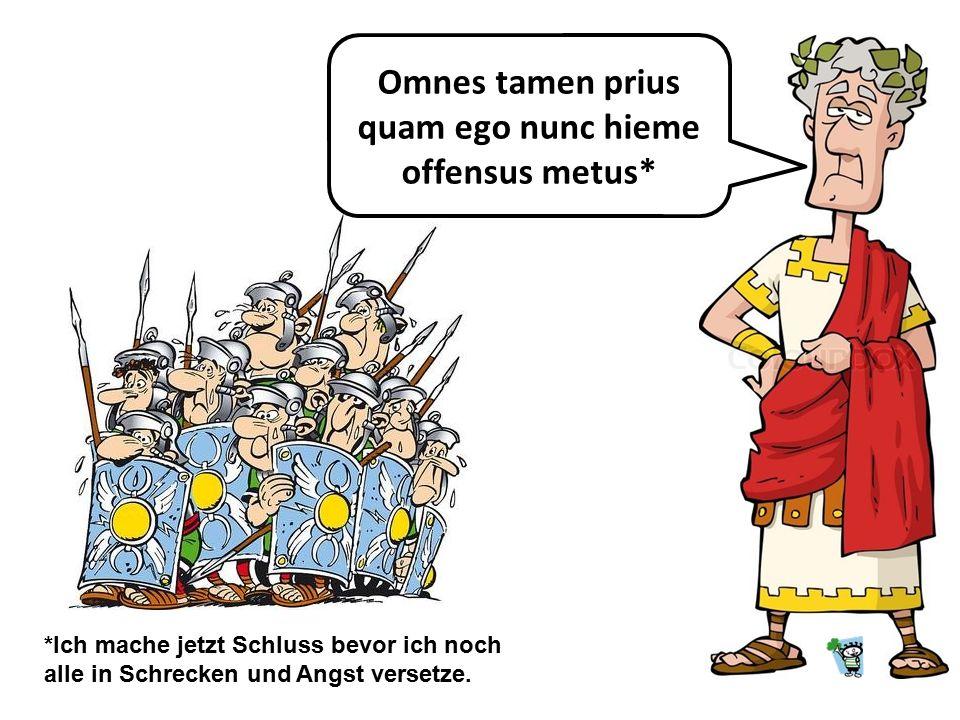 Omnes tamen prius quam ego nunc hieme offensus metus*