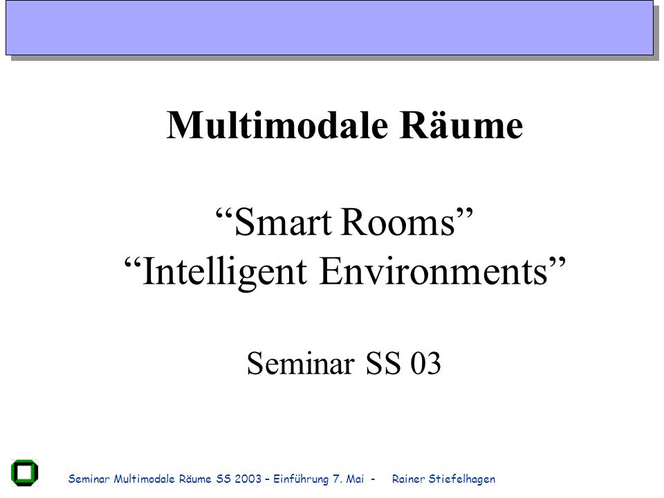 Multimodale Räume Smart Rooms Intelligent Environments Seminar SS 03