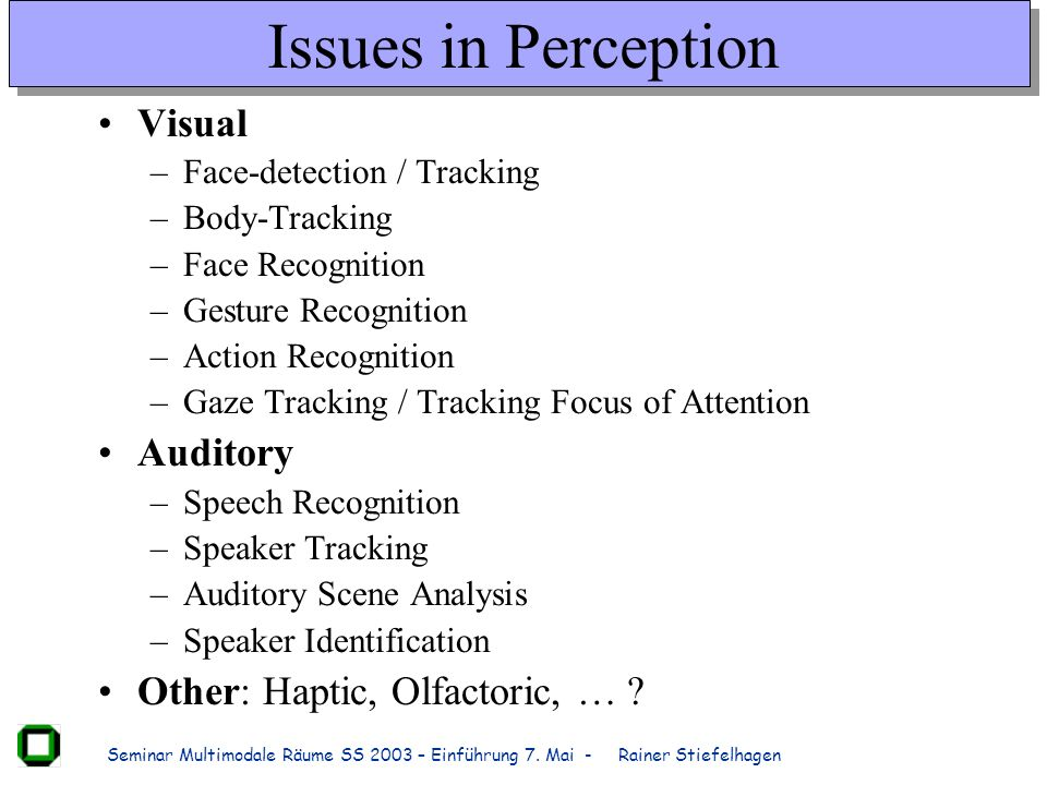 Issues in Perception Visual Auditory Other: Haptic, Olfactoric, …