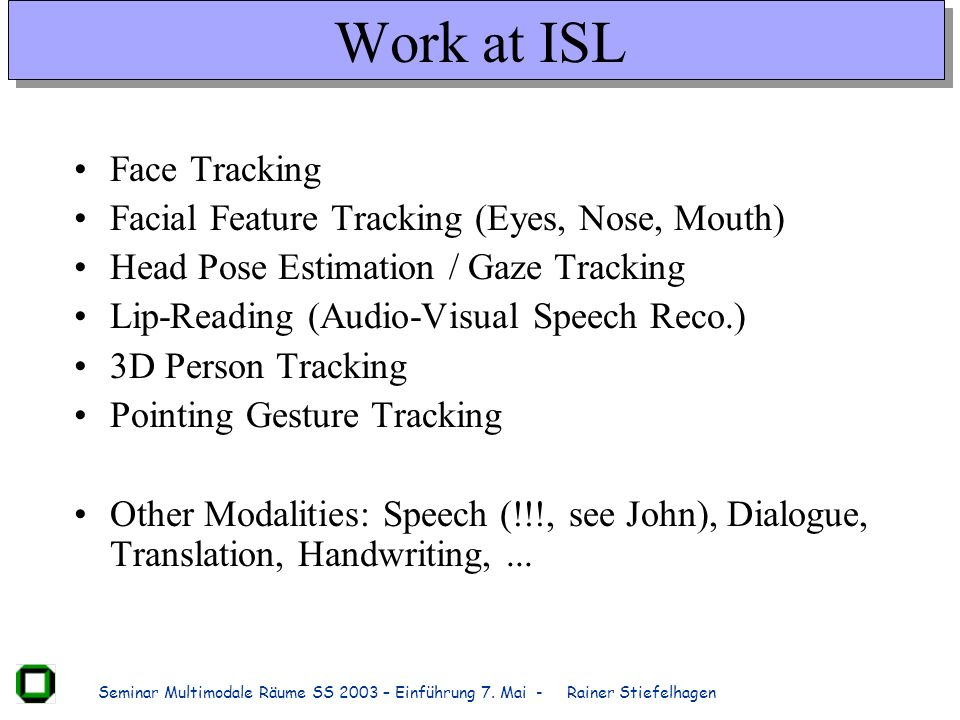 Work at ISL Face Tracking Facial Feature Tracking (Eyes, Nose, Mouth)