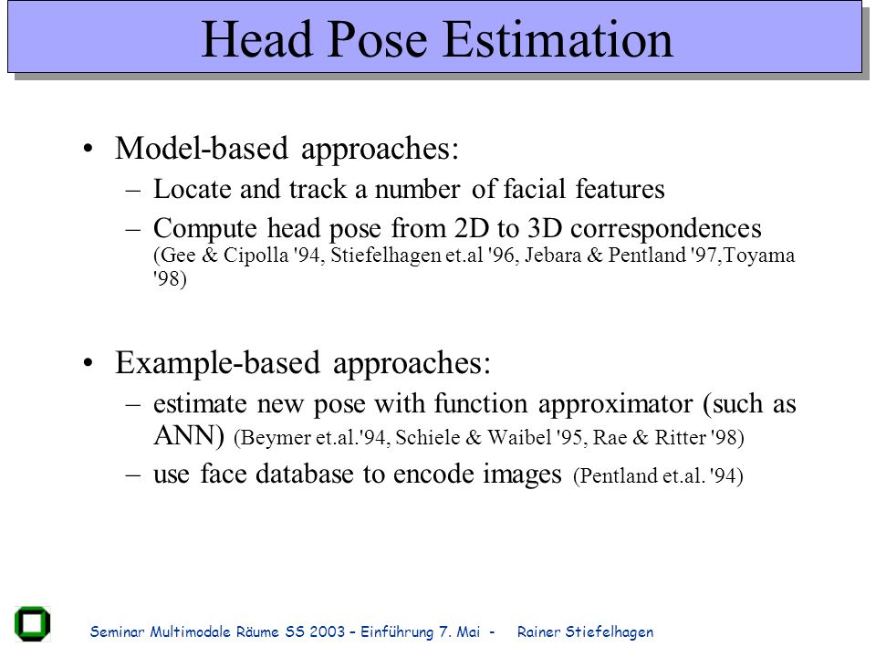 Head Pose Estimation Model-based approaches: Example-based approaches: