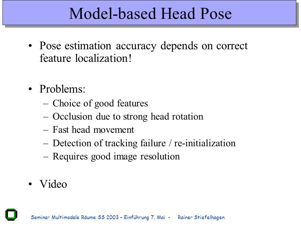 Model-based Head Pose Pose estimation accuracy depends on correct feature localization! Problems: Choice of good features.