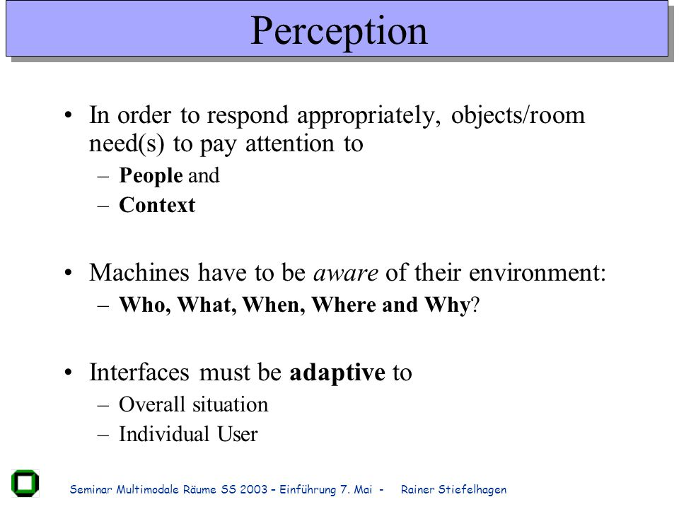 Perception In order to respond appropriately, objects/room need(s) to pay attention to. People and.