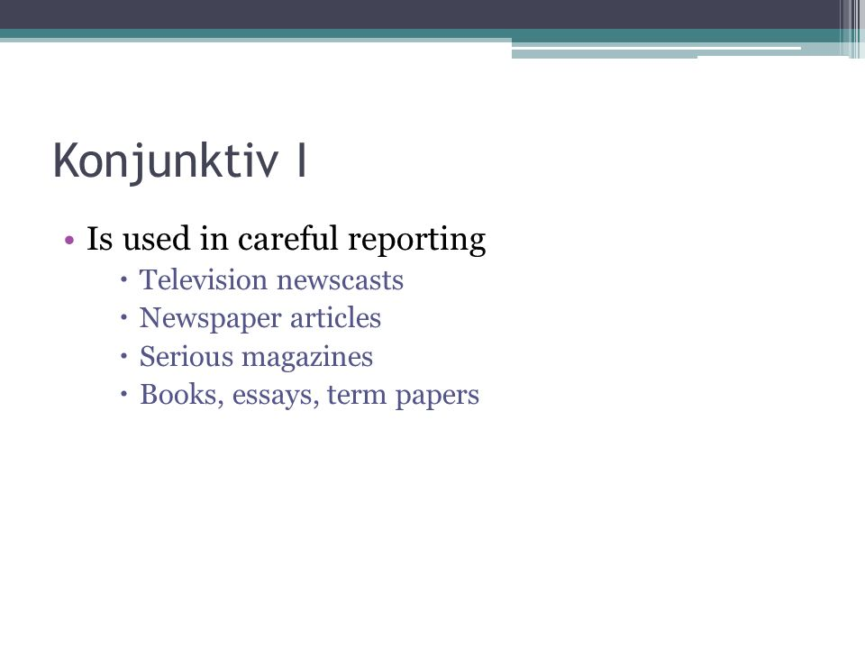 Konjunktiv I Is used in careful reporting Television newscasts