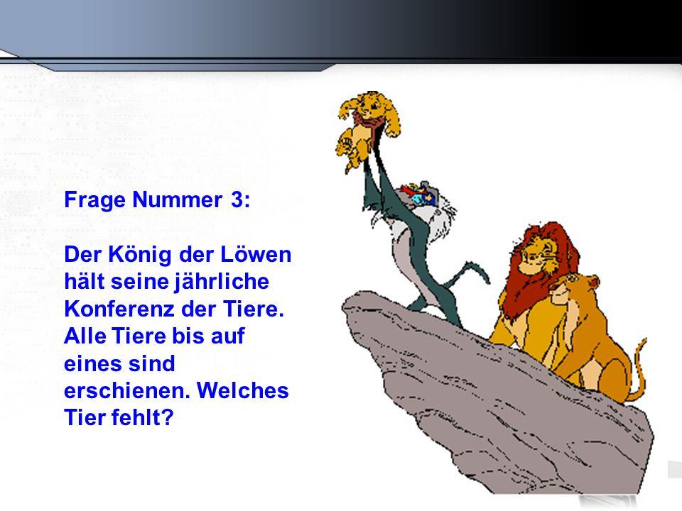 Frage Nummer 3: Der König der Löwen hält seine jährliche Konferenz der Tiere.