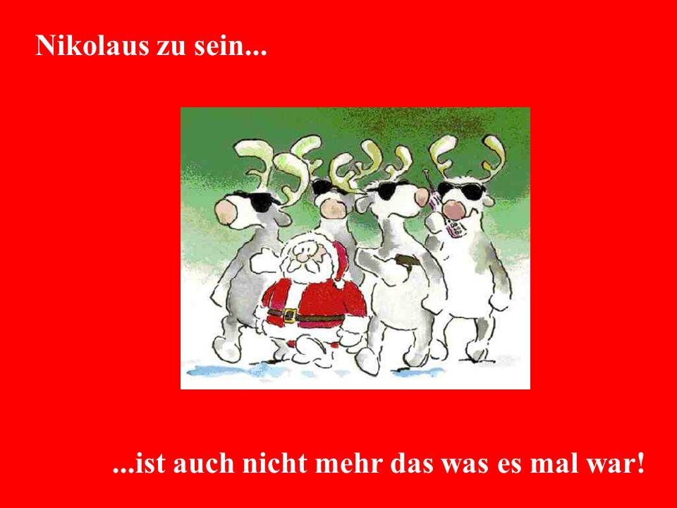 Nikolaus zu sein... ...ist auch nicht mehr das was es mal war!