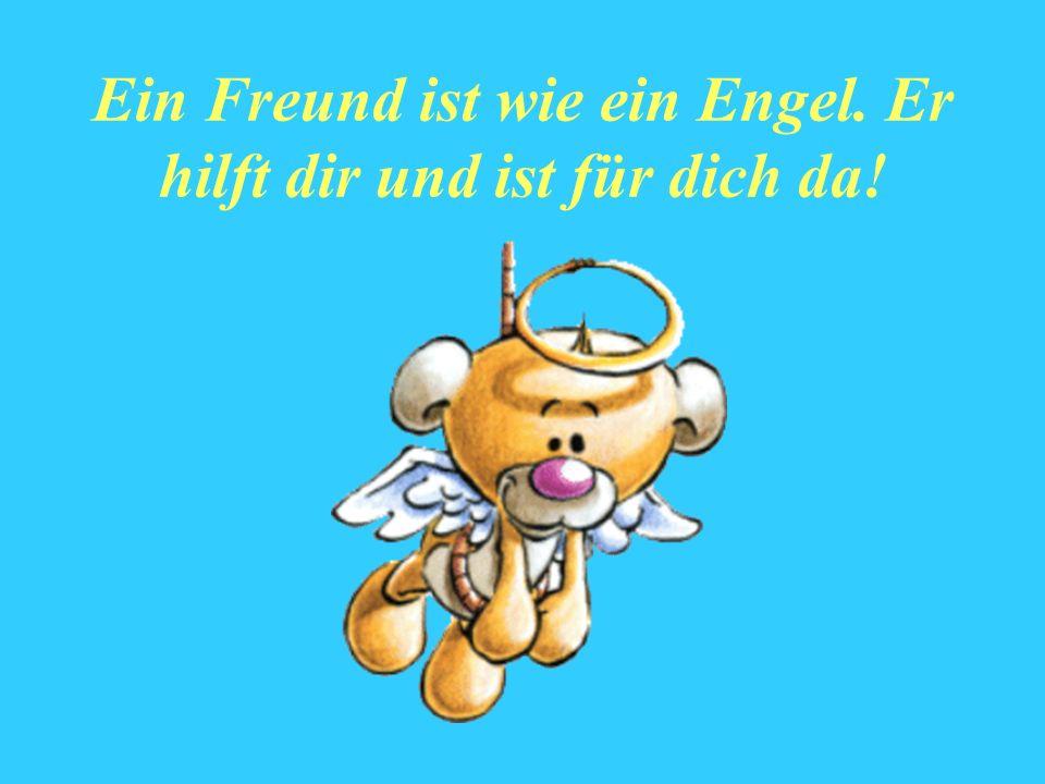 Ein Freund ist wie ein Engel. Er hilft dir und ist für dich da!