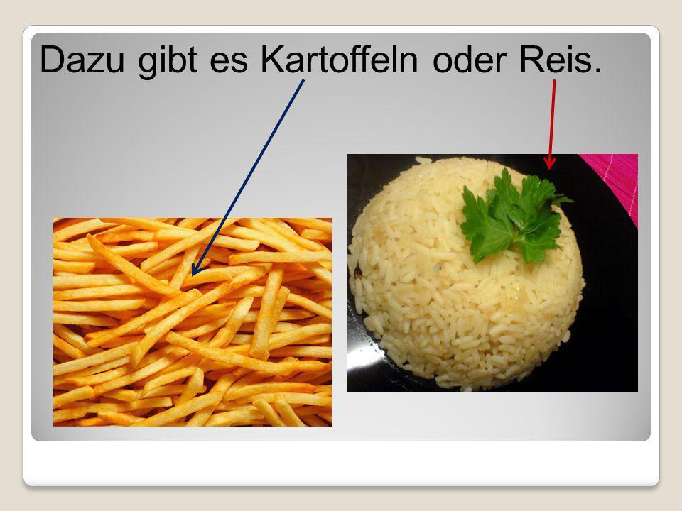 Dazu gibt es Kartoffeln oder Reis.