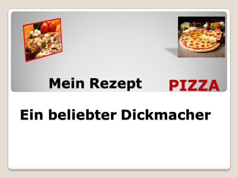 PIZZA Mein Rezept Ein beliebter Dickmacher