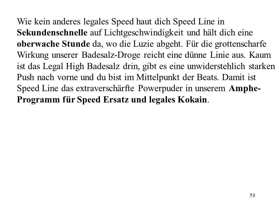 Wie kein anderes legales Speed haut dich Speed Line in Sekundenschnelle auf Lichtgeschwindigkeit und hält dich eine oberwache Stunde da, wo die Luzie abgeht.