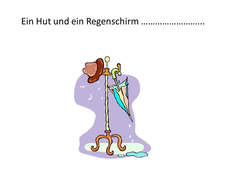 Ein Hut und ein Regenschirm ……………………...