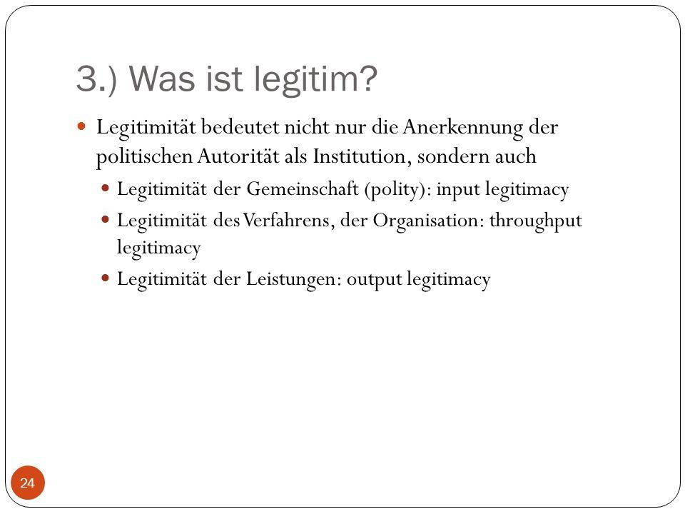 3.) Was ist legitim Legitimität bedeutet nicht nur die Anerkennung der politischen Autorität als Institution, sondern auch.