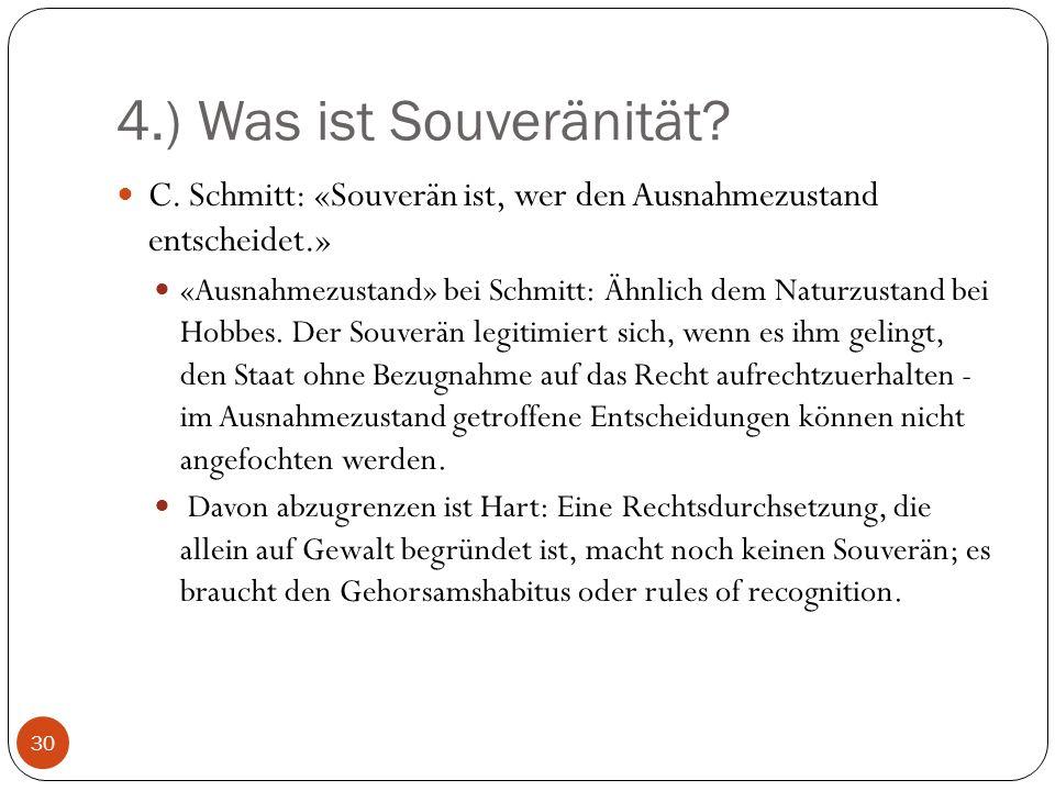 4.) Was ist Souveränität C. Schmitt: «Souverän ist, wer den Ausnahmezustand entscheidet.»