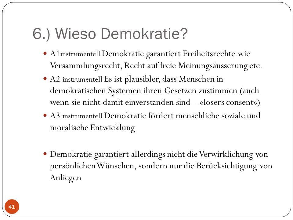 6.) Wieso Demokratie A1instrumentell Demokratie garantiert Freiheitsrechte wie Versammlungsrecht, Recht auf freie Meinungsäusserung etc.