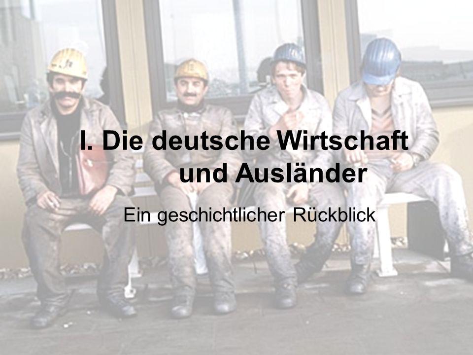 I. Die deutsche Wirtschaft und Ausländer