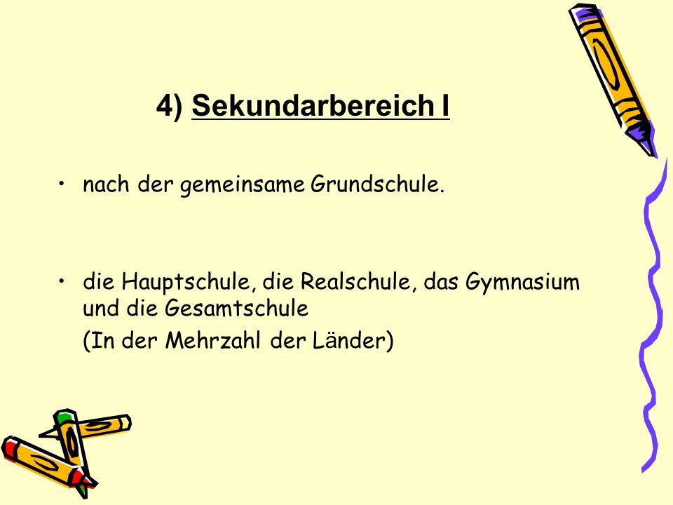 4) Sekundarbereich I nach der gemeinsame Grundschule.