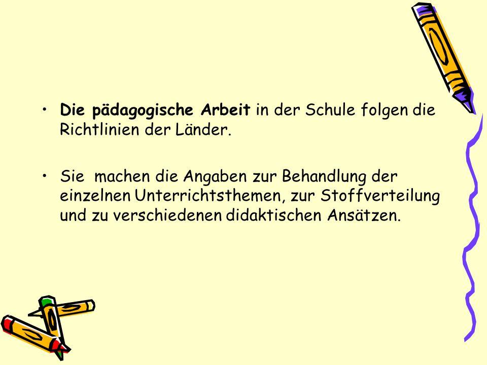 Die pädagogische Arbeit in der Schule folgen die Richtlinien der Länder.