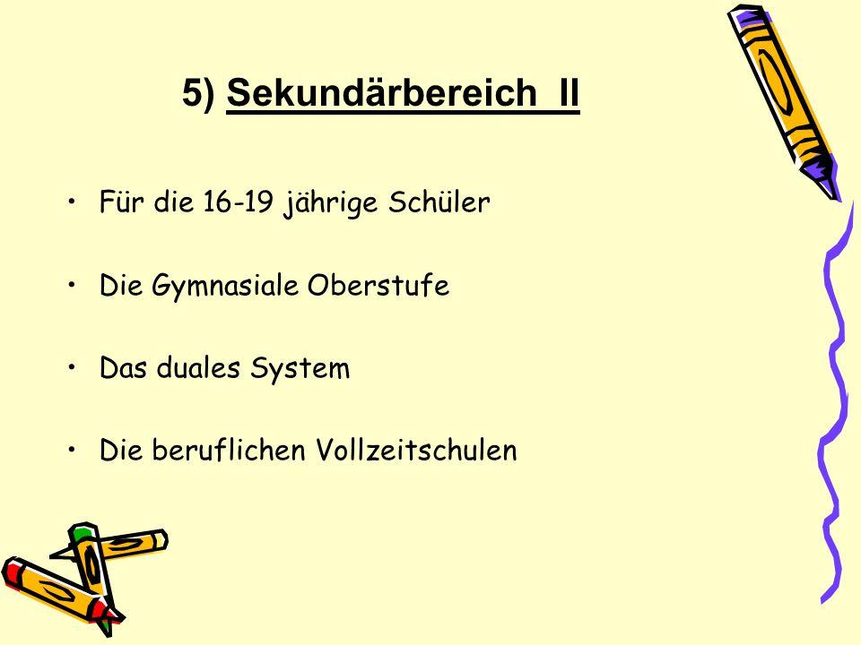 5) Sekundärbereich II Für die 16-19 jährige Schüler