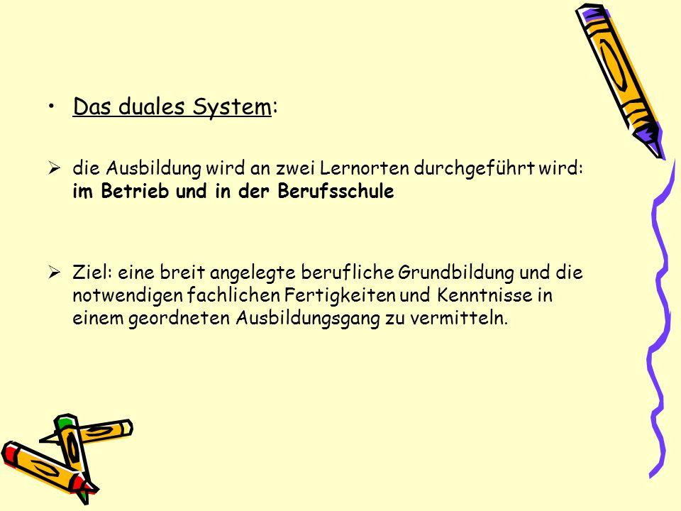 Das duales System: die Ausbildung wird an zwei Lernorten durchgeführt wird: im Betrieb und in der Berufsschule.