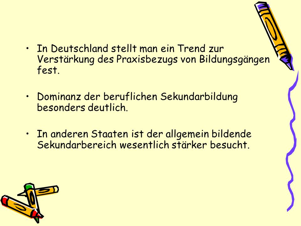In Deutschland stellt man ein Trend zur Verstärkung des Praxisbezugs von Bildungsgängen fest.