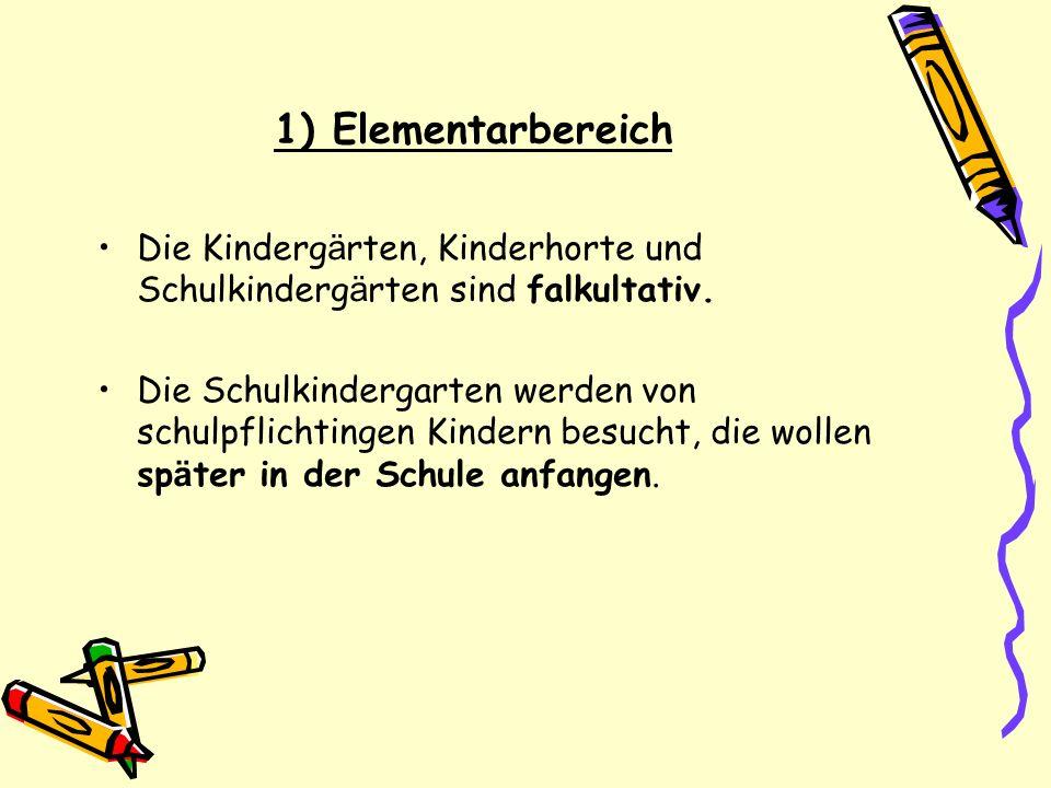 1) Elementarbereich Die Kindergärten, Kinderhorte und Schulkindergärten sind falkultativ.