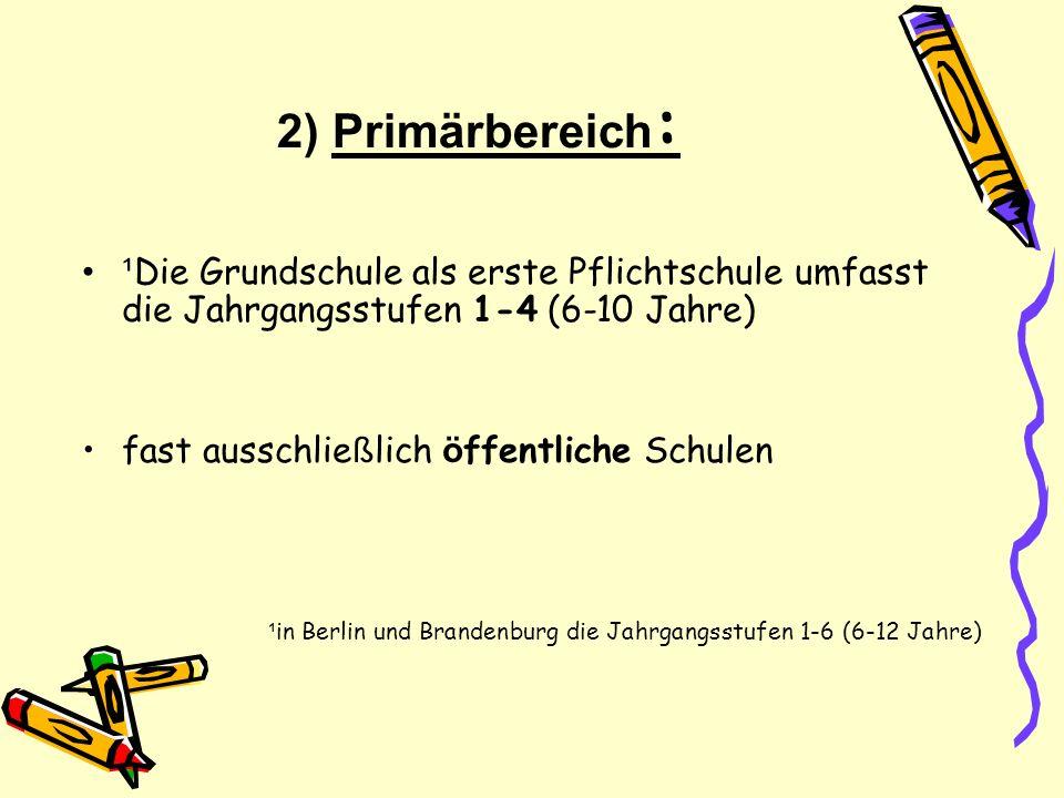 2) Primärbereich: ¹Die Grundschule als erste Pflichtschule umfasst die Jahrgangsstufen 1-4 (6-10 Jahre)