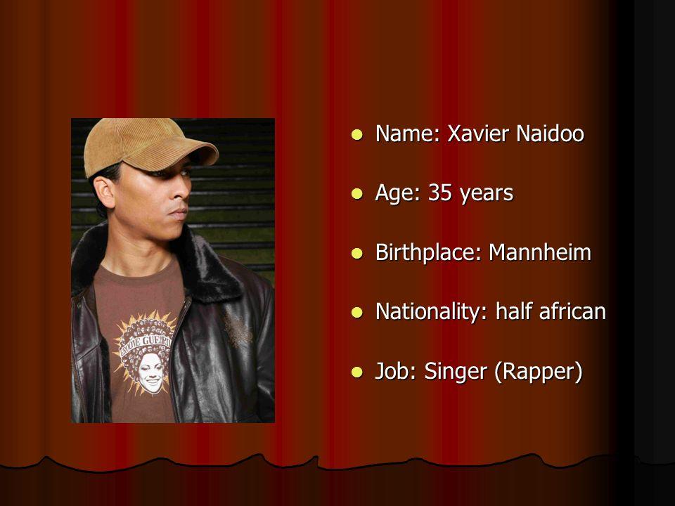 Name: Xavier Naidoo Age: 35 years. Birthplace: Mannheim.