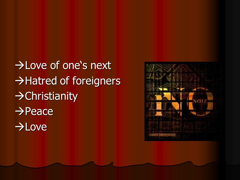 Love of one's next Hatred of foreigners Christianity Peace Love