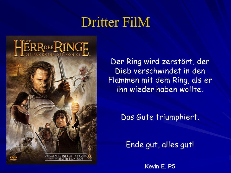 Dritter FilM Der Ring wird zerstört, der Dieb verschwindet in den Flammen mit dem Ring, als er ihn wieder haben wollte.