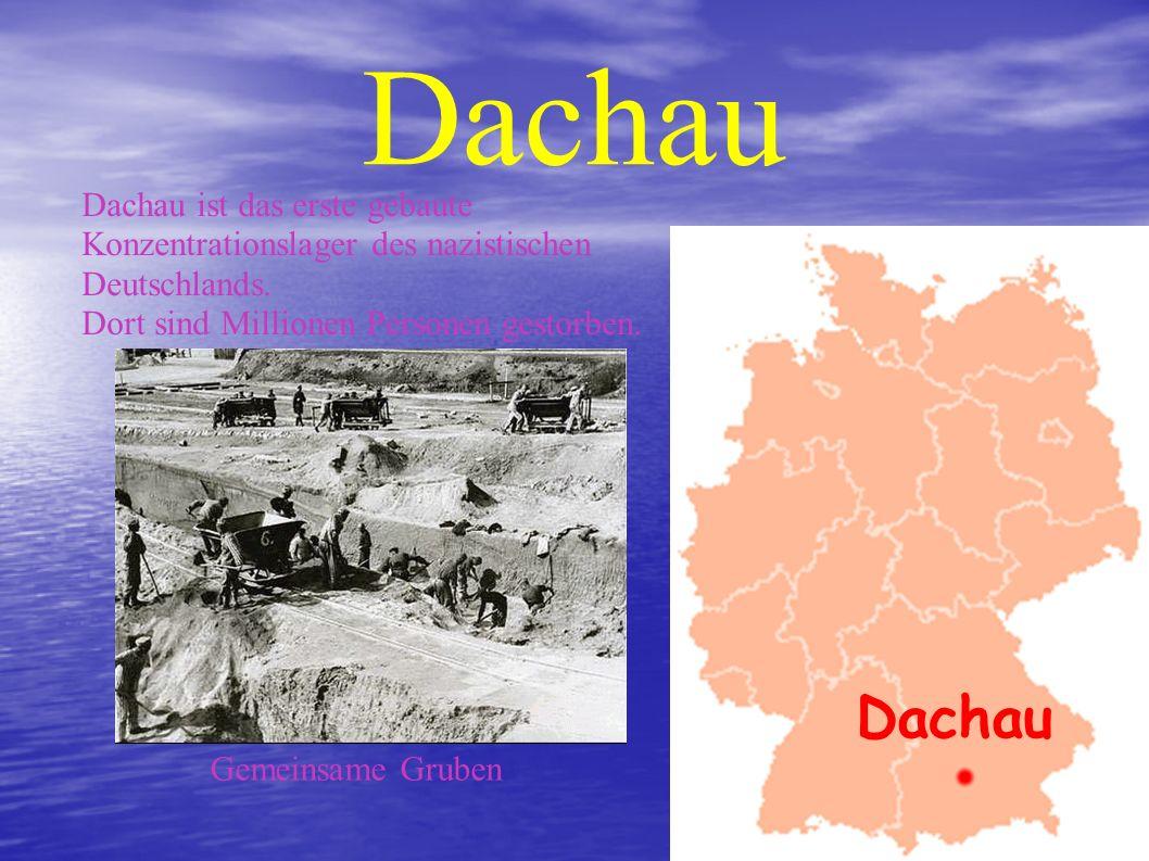 Dachau Dachau ist das erste gebaute Konzentrationslager des nazistischen Deutschlands. Dort sind Millionen Personen gestorben.