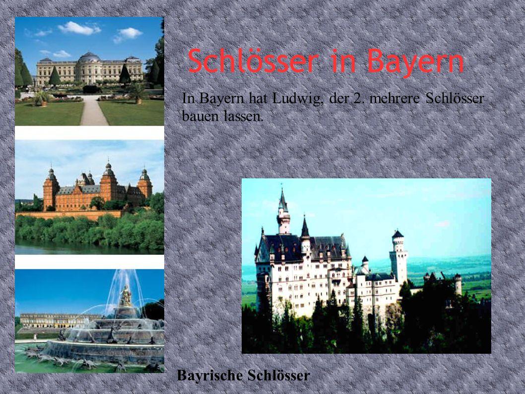 Schlösser in Bayern In Bayern hat Ludwig, der 2. mehrere Schlösser bauen lassen.
