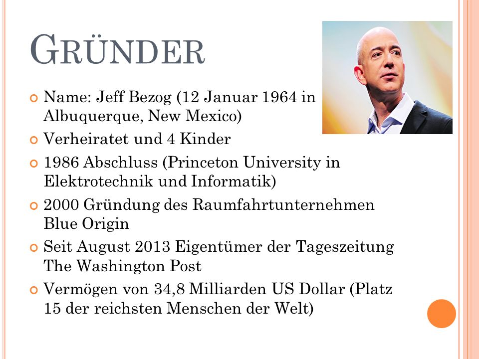 Gründer Name: Jeff Bezog (12 Januar 1964 in Albuquerque, New Mexico)