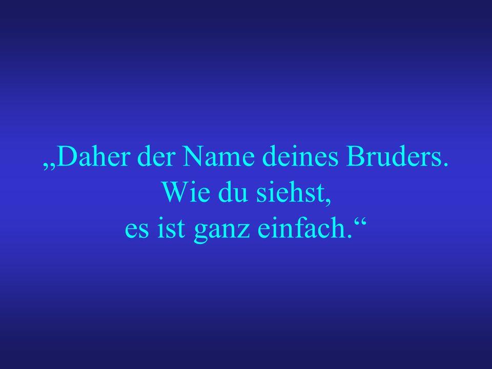 """""""Daher der Name deines Bruders. Wie du siehst, es ist ganz einfach."""