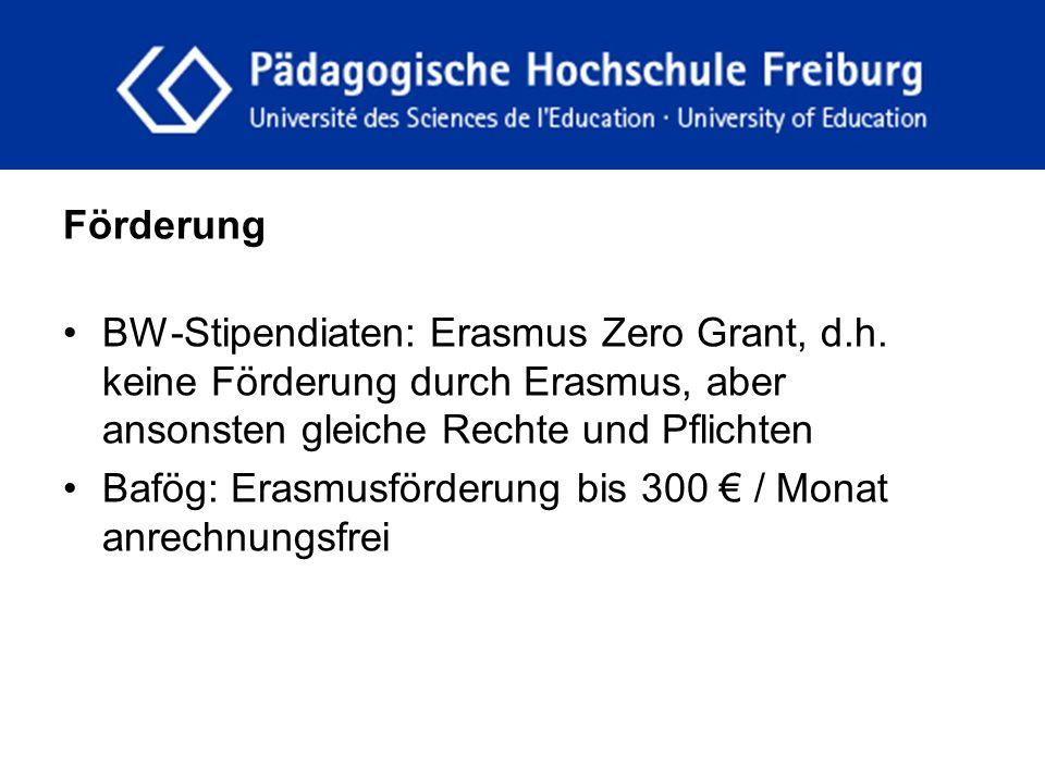fdgfg Förderung. BW-Stipendiaten: Erasmus Zero Grant, d.h. keine Förderung durch Erasmus, aber ansonsten gleiche Rechte und Pflichten.