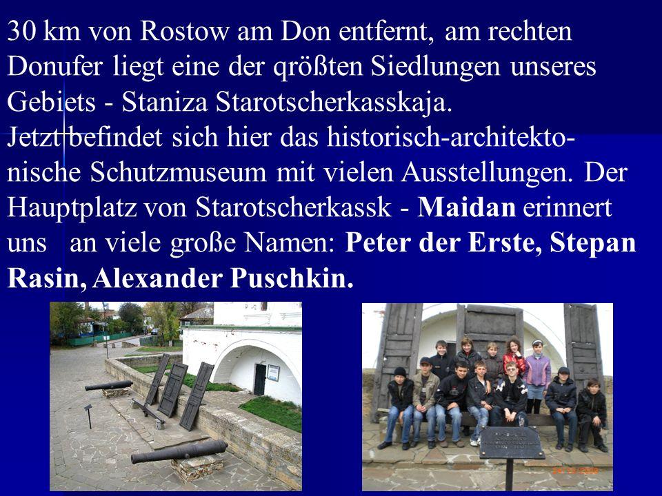 30 km von Rostow am Don entfernt, am rechten Donufer liegt eine der qrößten Siedlungen unseres Gebiets - Staniza Starotscherkasskaja.